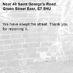 We have swept the street. Thank you for reporting it.-48 Saint George's Road, Green Street East, E7 8HU