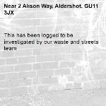 This has been logged to be investigated by our waste and streets team -2 Alison Way, Aldershot, GU11 3JX