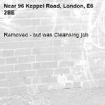 Removed - but was Cleansing job-96 Keppel Road, London, E6 2BE