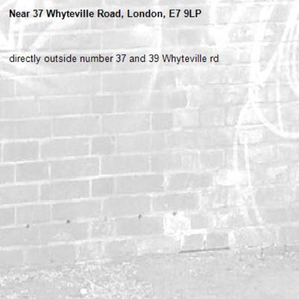 directly outside number 37 and 39 Whyteville rd-37 Whyteville Road, London, E7 9LP