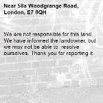 We are not responsible for this land. We have informed the landowner, but we may not be able to  resolve ourselves. Thank you for reporting it.-58a Woodgrange Road, London, E7 0QH