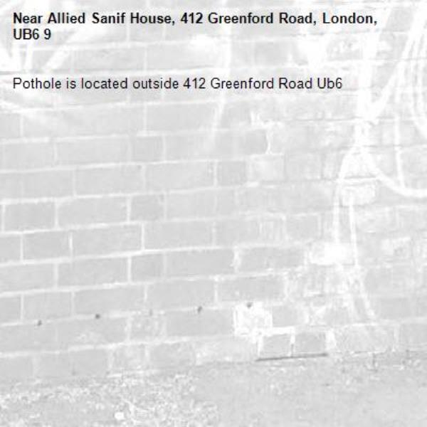 Pothole is located outside 412 Greenford Road Ub6 -Allied Sanif House, 412 Greenford Road, London, UB6 9