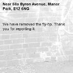 We have removed the fly-tip. Thank you for reporting it.-68a Byron Avenue, Manor Park, E12 6NG