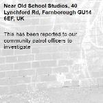 This has been reported to our community patrol officers to investigate -Old School Studios, 40 Lynchford Rd, Farnborough GU14 6EF, UK