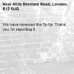 We have removed the fly-tip. Thank you for reporting it.-402b Sherrard Road, London, E12 6UQ