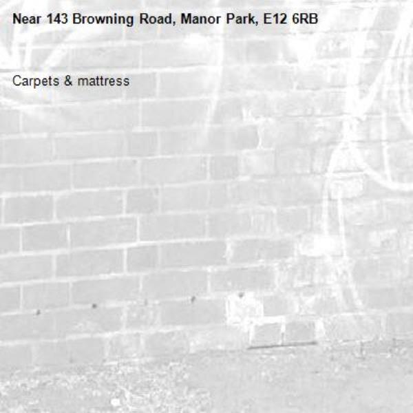 Carpets & mattress -143 Browning Road, Manor Park, E12 6RB