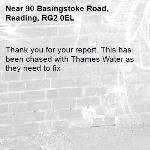 Thank you for your report. This has been chased with Thames Water as they need to fix -90 Basingstoke Road, Reading, RG2 0EL