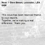 This issue has been resolved thanks to your reports. Together, we're making a real difference. Thank you. -1 Glen Street, Leicester, LE4 6NN