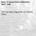This has been logged for our Streets Team.-18 Ascot Court, Aldershot, GU11 1HG