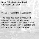 We've investigated the situation.  The case has been closed, and although we've not taken any remedial action at this time, further information has been requested and will be acted on when received. -2 Buckminster Road, Leicester, LE3 9AR