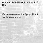 We have removed the fly-tip. Thank you for reporting it.-69d PORTWAY, London, E15 4AN