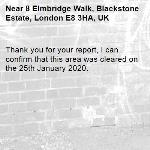 Thank you for your report, I can confirm that this area was cleared on the 25th January 2020.-8 Elmbridge Walk, Blackstone Estate, London E8 3HA, UK