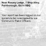 Your report has been logged on our system to be investigated by our Community Patrol Officers.-Rosary Lodge, 7 Ship Alley, Farnborough, GU14 8BQ