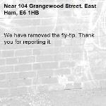We have removed the fly-tip. Thank you for reporting it.-104 Grangewood Street, East Ham, E6 1HB