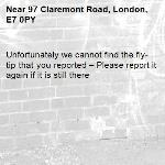 Unfortunately we cannot find the fly-tip that you reported – Please report it again if it is still there-97 Claremont Road, London, E7 0PY