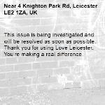 This issue is being investigated and will be resolved as soon as possible. Thank you for using Love Leicester. You're making a real difference. -4 Knighton Park Rd, Leicester LE2 1ZA, UK