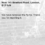 We have removed the fly-tip. Thank you for reporting it.-145 Stratford Road, London, E13 0JN