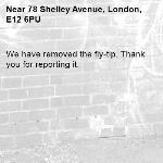 We have removed the fly-tip. Thank you for reporting it.-78 Shelley Avenue, London, E12 6PU