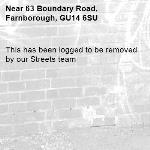 This has been logged to be removed by our Streets team-63 Boundary Road, Farnborough, GU14 6SU