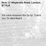 We have removed the fly-tip. Thank you for reporting it.-52 Whyteville Road, London, E7 9LR