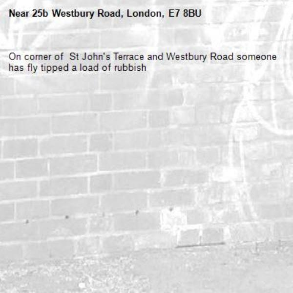 On corner of  St John's Terrace and Westbury Road someone has fly tipped a load of rubbish-25b Westbury Road, London, E7 8BU