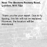 Thank you for your report. Due to fly tipping, this bin will not be replaced. However, the location will be monitored.-The Beckers Rectory Road, London, N16 7QU