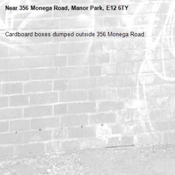 Cardboard boxes dumped outside 356 Monega Road-356 Monega Road, Manor Park, E12 6TY