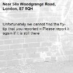 Unfortunately we cannot find the fly-tip that you reported – Please report it again if it is still there-58a Woodgrange Road, London, E7 0QH