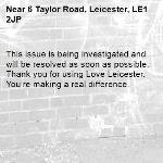 This issue is being investigated and will be resolved as soon as possible. Thank you for using Love Leicester. You're making a real difference.  -6 Taylor Road, Leicester, LE1 2JP