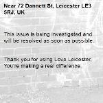 This issue is being investigated and will be resolved as soon as possible.   Thank you for using Love Leicester. You're making a real difference. -72 Dannett St, Leicester LE3 5RJ, UK