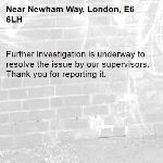 Further investigation is underway to resolve the issue by our supervisors. Thank you for reporting it.-Newham Way, London, E6 6LH