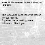 This issue has been resolved thanks to your reports. Together, we're making a real difference. Thank you. -16 Monmouth Drive, Leicester, LE2 9RJ