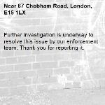 Further investigation is underway to resolve this issue by our enforcement team. Thank you for reporting it.-67 Chobham Road, London, E15 1LX