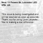 This issue is being investigated and will be resolved as soon as possible. Thank you for using Love Leicester. You're making a real difference. -12 Frewin St, Leicester LE5 0PA, UK