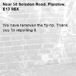 We have removed the fly-tip. Thank you for reporting it.-58 Selsdon Road, Plaistow, E13 9BX