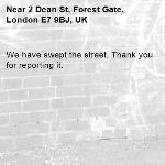We have swept the street. Thank you for reporting it.-2 Dean St, Forest Gate, London E7 9BJ, UK