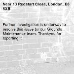 Further investigation is underway to resolve this issue by our Grounds Maintenance team. Thankyou for reporting it.-13 Redstart Close, London, E6 5XB