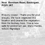 Enquiry closed : Thank you for your enquiry. We have inspected this location and cleared the vegetation from the footway here. This is now safe for pedestrian use. Many thanks, WSCC Highways- Barnham Road, Eastergate, PO20 3RT
