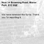 We have removed the fly-tip. Thank you for reporting it.-54 Browning Road, Manor Park, E12 6QZ