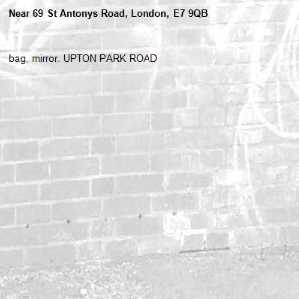 bag, mirror. UPTON PARK ROAD -69 St Antonys Road, London, E7 9QB