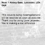 This issue is being investigated and will be resolved as soon as possible. Thank you for using Love Leicester. You're making a real difference.  -1 Abbey Gate, Leicester, LE4 0AA