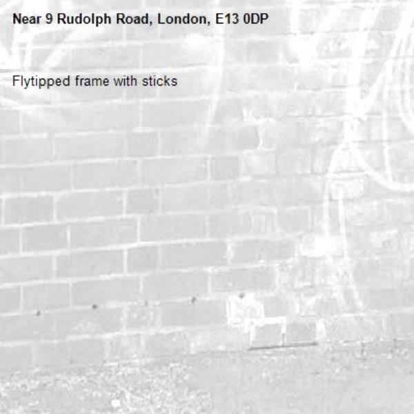 Flytipped frame with sticks -9 Rudolph Road, London, E13 0DP