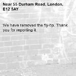 We have removed the fly-tip. Thank you for reporting it.-55 Durham Road, London, E12 5AY