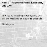 This issue is being investigated and will be resolved as soon as possible.   Thank you -37 Raymond Road, Leicester, LE3 2AS