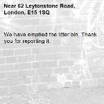 We have emptied the litter bin. Thank you for reporting it.-62 Leytonstone Road, London, E15 1SQ