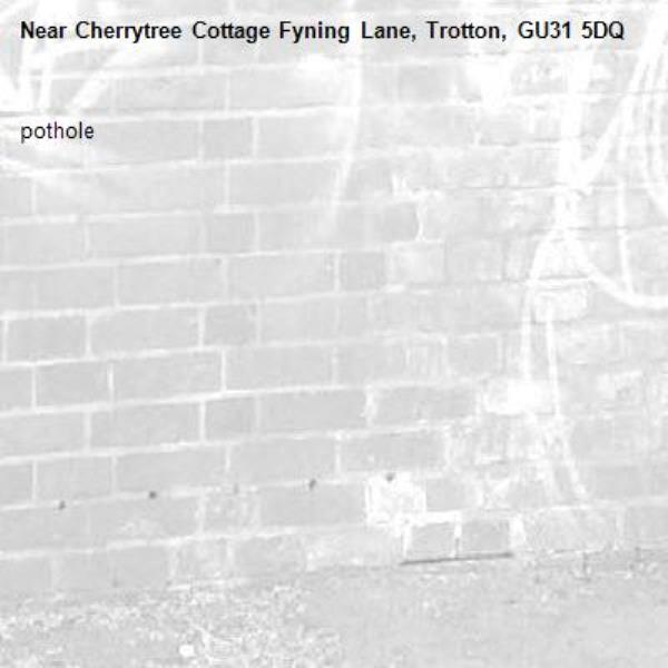 pothole-Cherrytree Cottage Fyning Lane, Trotton, GU31 5DQ