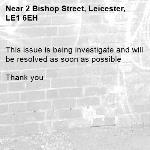 This issue is being investigate and will be resolved as soon as possible   Thank you -2 Bishop Street, Leicester, LE1 6EH