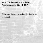 This has been reported to Asda for removal -79 Brookhouse Road, Farnborough, GU14 0DP