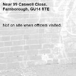 Not on site when officers visited.-99 Caswell Close, Farnborough, GU14 8TE