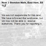 We are not responsible for this land. We have informed the landowner, but we may not be able to  resolve ourselves. Thank you for reporting it.-3 Stondon Walk, East Ham, E6 1LZ